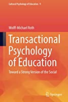 Transactional Psychology of Education: Toward a Strong Version of the Social (Cultural Psychology of Education, 9)