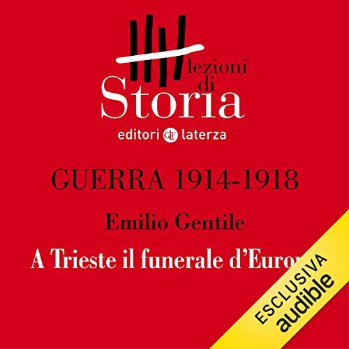 Guerra 1914-1918 - Prologo. A Trieste il funerale d'Europa copertina