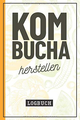 Kombucha herstellen I Logbuch: Notizbuch zum selbst herstellen und fermentieren des gesunden Pilz Tee Getränks für eigene Rezepte I 120 Seiten I ca. DIN A5