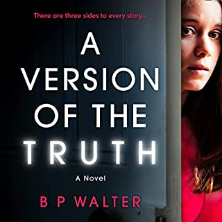 A Version of the Truth                   Written by:                                                                                                                                 B P Walter                               Narrated by:                                                                                                                                 Christy Meyer,                                                                                        Emma Noakes                      Length: 9 hrs and 39 mins     1 rating     Overall 3.0