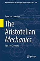 The Aristotelian Mechanics: Text and Diagrams (Boston Studies in the Philosophy and History of Science (316))