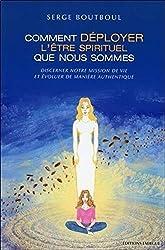 Comment déployer l'être spirituel que nous sommes de Serge Boutboul