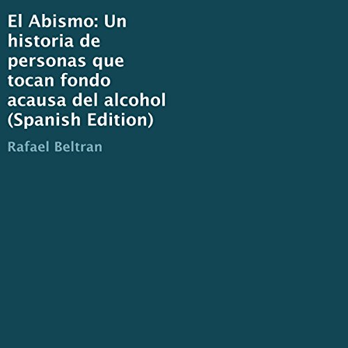 El Abismo: Un historia de personas que tocan fondo a causa del alcohol [The Abyss: A Story of People Who Hit Rock Bottom Because of Alcohol] audiobook cover art