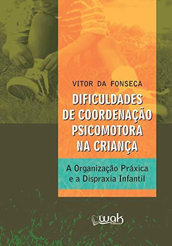 Dificuldades de Coordenação Psicomotora na Criança: A organização práxica e a dispraxia infantil