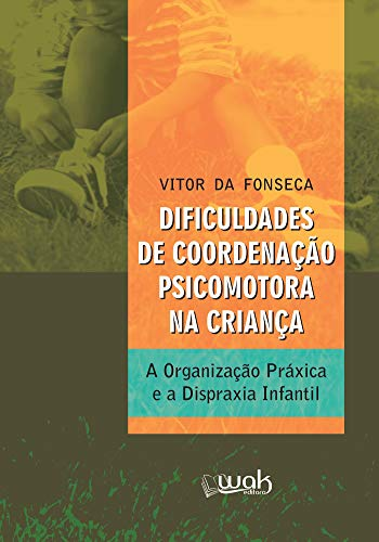 Dificuldades de Coordenação Psicomotora na Criança: A organização práxica e a dispraxia infantil (Portuguese Edition)