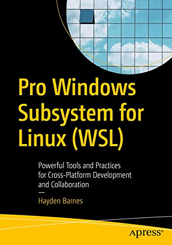 Pro Windows Subsystem for Linux (WSL): Powerful Tools and Practices for Cross-Platform Development and Collaboration (English Edition)