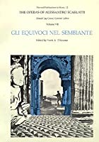The Operas of Alessandro Scarlatti, Volume VII: Gli Equivoci nel Sembiante (Harvard Publications in Music)