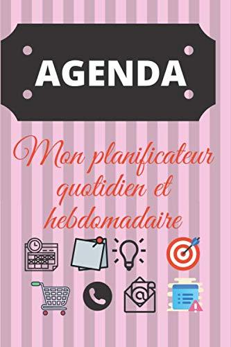 AGENDA : Mon planificateur quotidien et hebdomadaire: Mes notes ,mes tâches urgentes,mes courses urgentes ,mes achats ,mon planning du jour
