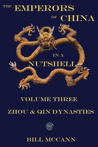 The Emperors of China in a Nutshell Volume 3: THe Zhou and Qin Dynasties