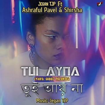 Tui Ayna (feat. Ashraful Pavel & Shirsha)