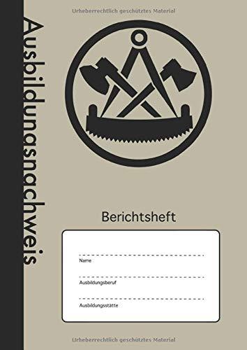 Ausbildungsnachweis: Berichtsheft - Wöchentlicher Nachweis Für Zimmerleute | A4 | 110 Seiten | Stabiles Softcover mit Traditionellem Zunftwappen