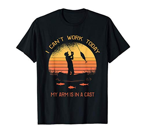 Fisherman, I can't work today my arm is in a cast, Funny T-Shirt