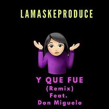 Y Que Fue (feat. Don Miguelo) (Remix)