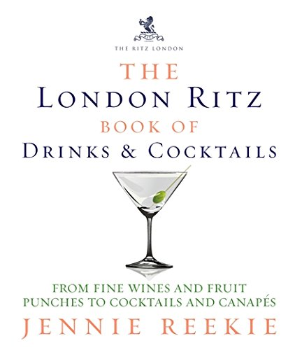 The Ritz London Book of Drinks & Cocktails: From fine wines and fruit punches to cocktails and canapes