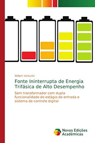 Fonte Ininterrupta de Energia Trifásica de Alto Desempenho: Sem transformador com dupla funcionalidade do estágio de entrada e sistema de controle digital