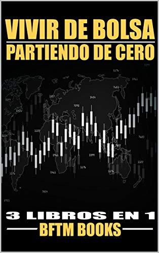 VIVIR DE BOLSA PARTIENDO DE CERO: 3 LIBROS EN 1 (Invertir en bolsa nº 4)