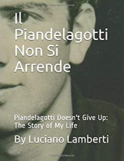 Il Piandelagotti Non Si Arrende: Piandelagotti Doesn't Give Up: The Story of My Life