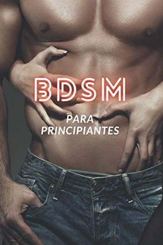 BDSM para principiantes: , nuevas posiciones, objetos, nuevos deseos El mejor libro para aprender BDSM del mercado, aprende bdsm con este libro para ... orgasmo de todos los tiempos para principian