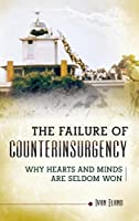 The Failure of Counterinsurgency: Why Hearts and Minds Are Not Always Won (Praeger Security International)