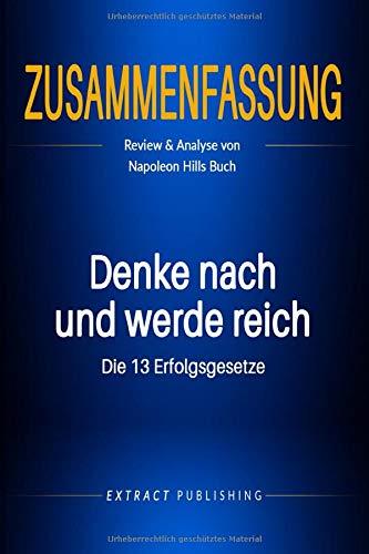 Zusammenfassung: Denke nach und werde reich: Die 13 Erfolgsgesetze: Review und Analyse von Napoleon Hills Buch