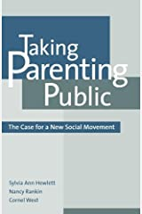 Taking Parenting Public: The Case for a New Social Movement Kindle Edition