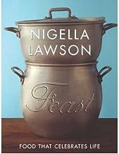 Feast: Food that celebrates life (Hardback) By (author) Nigella Lawson