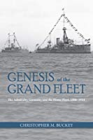 Genesis of the Grand Fleet: The Admiralty Germany and the Home Fleet 1896-1914 (Studies in Naval History and Sea Power)