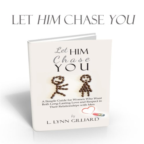 Let Him Chase You: Dating Advice for Women Who Want Both Long-Lasting Love and Respect in Their Relationships with Men audiobook cover art