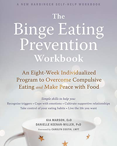 The Binge Eating Prevention Workbook: An Eight-Week Individualized Program to Overcome Compulsive Eating and Make Peace with Food by [Gia Marson, Danielle Keenan-Miller, Carolyn Costin]