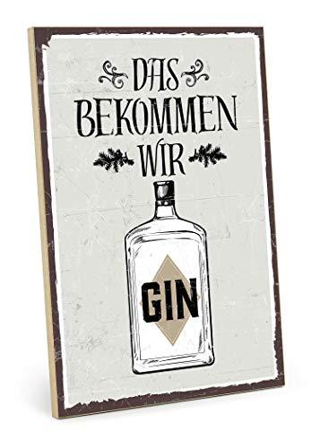 TypeStoff Holzschild mit Spruch – DAS BEKOMMEN WIR Gin – im Vintage-Look mit Zitat als Geschenk und Dekoration zum Thema Party, Alkohol und Feier (19,5 x 28,2 cm)