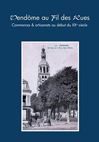 Vendôme au fil des rues: Commerces & artisanats au début du XXe siècle
