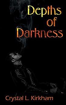 Depths of Darkness (Saints & Sinners Book 2) by [Crystal L. Kirkham]