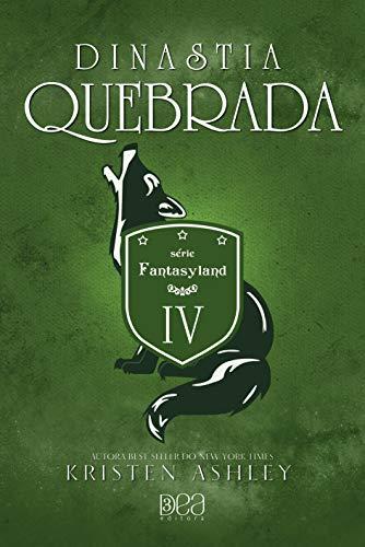 Dinastia Quebrada (Fantasyland Livro 4) por [Kristen Ashley, 3DEA Editora]