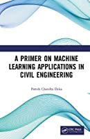 A Primer on Machine Learning Applications in Civil Engineering Front Cover