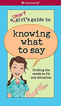 A Smart Girl's Guide to Knowing What to Say: finding the words to fit any situation (American Girl) by [Patti Kelley Criswell, Angela Martini]
