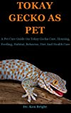 Tokay Gecko As Pet: A Pet Care Guide On Tokay Gecko Care, Housing, Feeding, Habitat, Behavior, Diet And Health Care (English Edition)