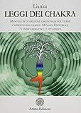 Leggi dei chakra. Manuale di guarigione emozionale per vivere l'apertura dei chakra: 14 leggi universali, 7 centri energetici, 1 vita felice (Manuali per l'anima)