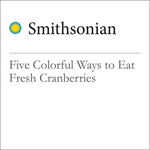 Five Colorful Ways to Eat Fresh Cranberries audiobook cover art