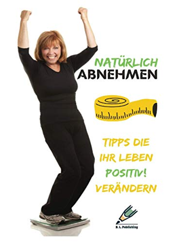 NATÜRLICH ABNEHMEN | Tipps die Ihr Leben positiv! verändern: Mit diesen TIPPS gelingt die Gewichtsreduktion | Schlank werden ohne Diät