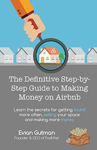 Real Estate Investing Books! - The Definitive Step-by-Step Guide to Making Money on Airbnb: Learn the Secrets for Getting Found More Often, Selling Your Space and Making More Money
