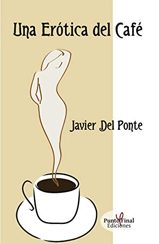 Una erótica del café de Javier Del Ponte