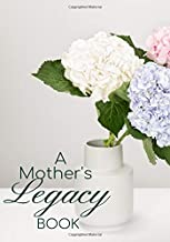 A Mother's Legacy Book: Keepsake Journal Memoirs to Fill In, Record and Preserve Treasured Memories, Perfect Gifts to Grandma, Mom, Mum, sister, ... with 120 Pages. (Forever Memories Journals)