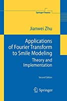 Applications of Fourier Transform to Smile Modeling: Theory and Implementation (Springer Finance)