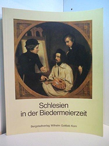 Schlesien in der Biedermeierzeit: Kultur und Geschichte Schlesiens in der ersten Hälfte des 19. Jahrhunderts