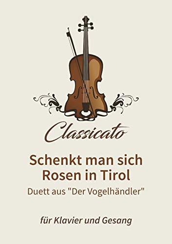 """Schenkt man sich Rosen in Tirol: Duett aus \""""Der Vogelhändler\"""""""