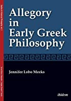 Allegory in Early Greek Philosophy (Studies in Historical Philosophy)