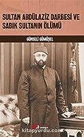 Sultan Abdülaziz Darbesi ve Sabik Sultanin Ölümü