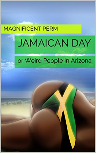Jamaican Day: or Weird People in Arizona
