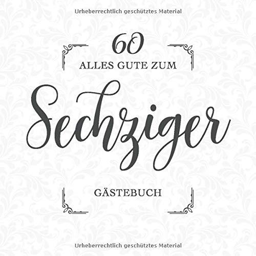 Alles Gute Zum Sechziger Gästebuch Für Die Feier Zum 60 Geburtstag Zum Eintragen Lieber Glückwünsche Sprüche Und Fotos Viel Platz Auf 60 Seiten