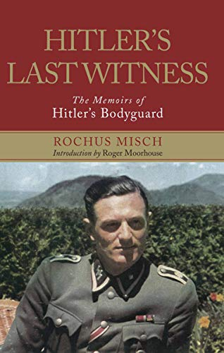 Hitler's Last Witness: The Memoirs of Hitler's Bodyguard (English Edition)